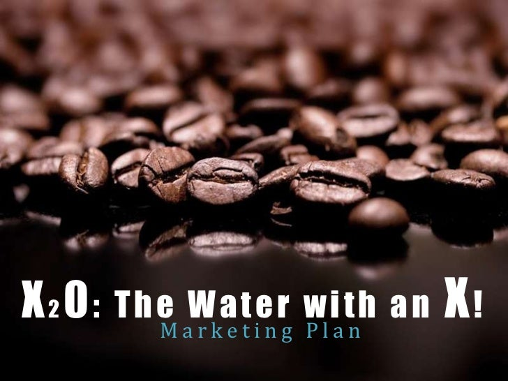 X20:   The Water with an         Marketing Plan                           X!