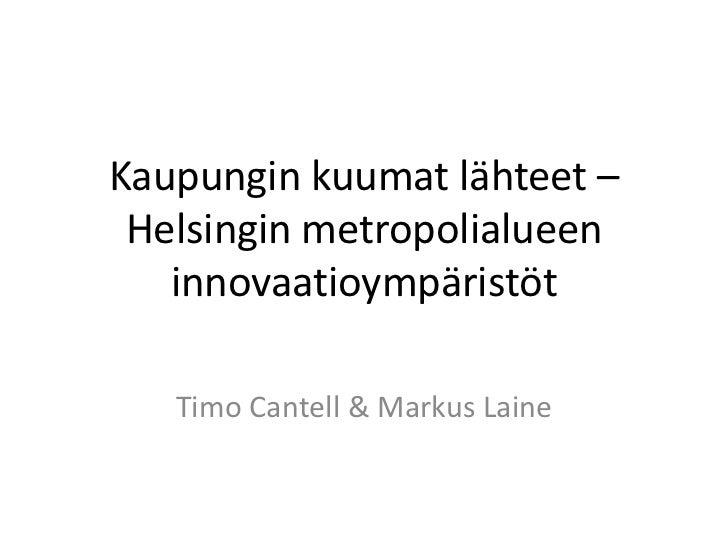 Kaupungin kuumat lähteet – Helsingin metropolialueen   innovaatioympäristöt   Timo Cantell & Markus Laine