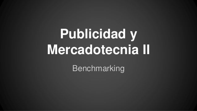 Publicidad y Mercadotecnia II Benchmarking