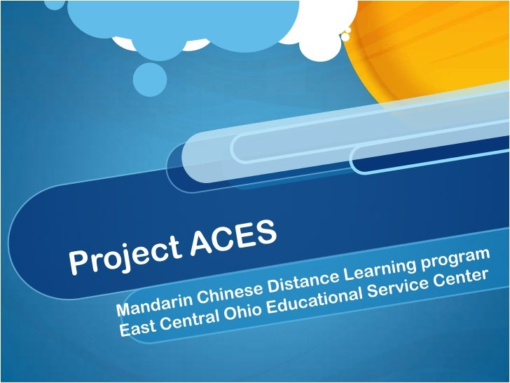 Project ACES<br />Mandarin Chinese Distance Learning program<br />East Central Ohio Educational Service Center<br />