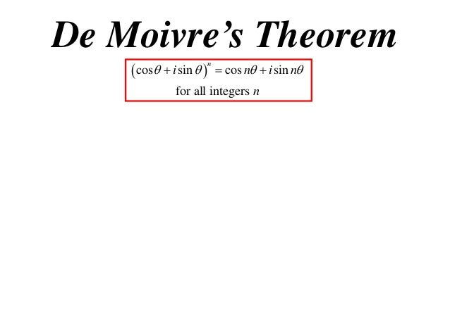 De Moivre's Theorem  cos  i sin    cos n  i sin n n  for all integers n
