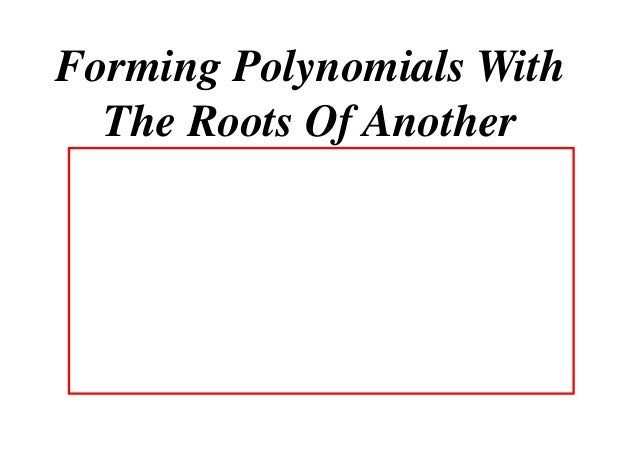 Forming Polynomials With The Roots Of Another