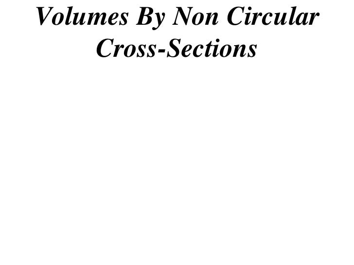 Volumes By Non Circular    Cross-Sections