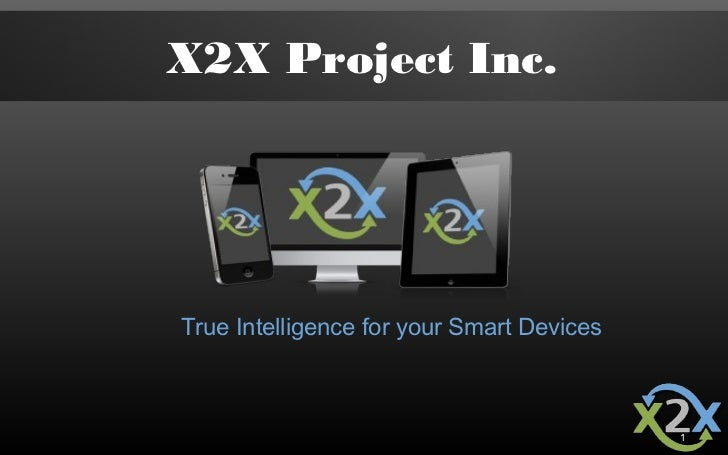 X2X Project Inc.True Intelligence for your Smart Devices                                           1