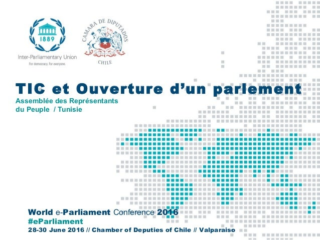 World e-Parliament Conference 2016 #eParliament 28-30 June 2016 // Chamber of Deputies of Chile // Valparaiso TIC et Ouver...