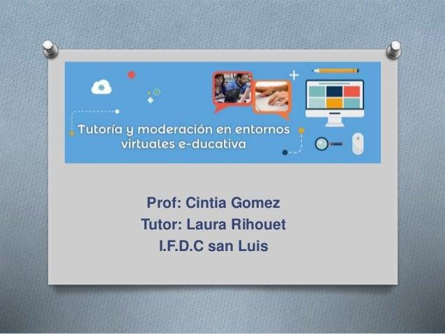 Prof: Cintia Gomez  Tutor: Laura Rihouet  I.F.D.C san Luis