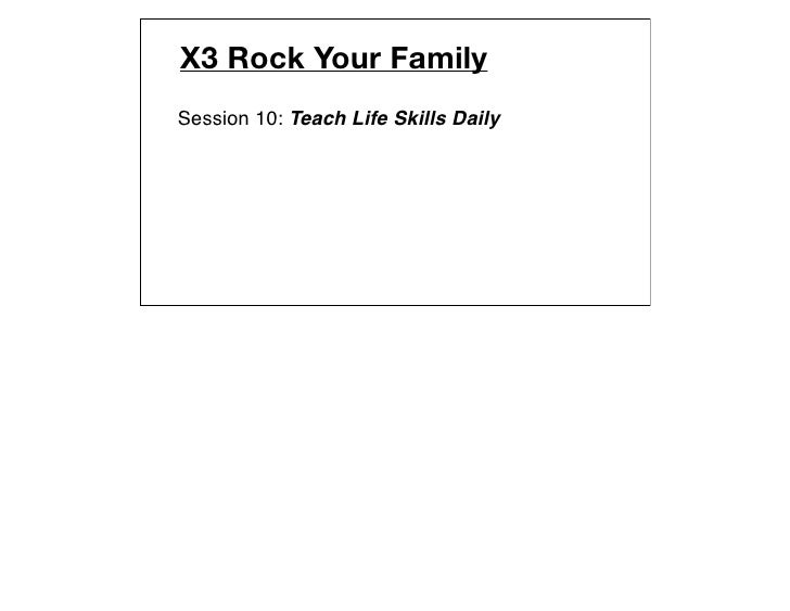 X3 Rock Your FamilySession 10: Teach Life Skills Daily