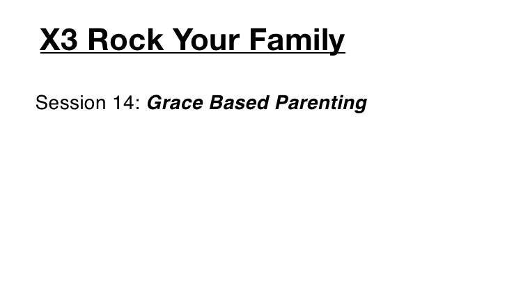 X3 Rock Your FamilySession 14: Grace Based Parenting