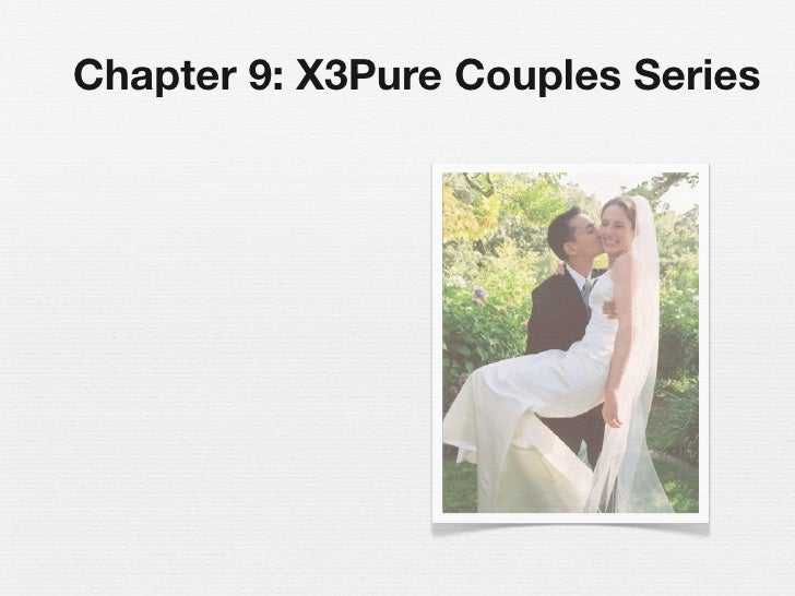 Chapter 9: X3Pure Couples Series