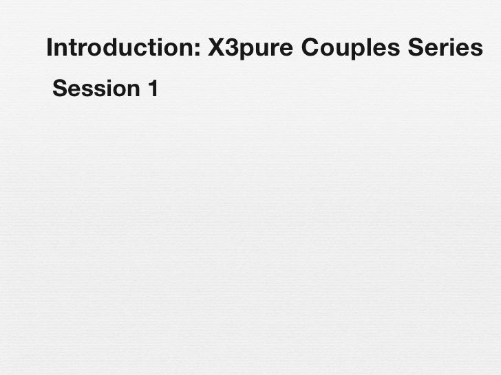 Introduction: X3pure Couples Series Session 1