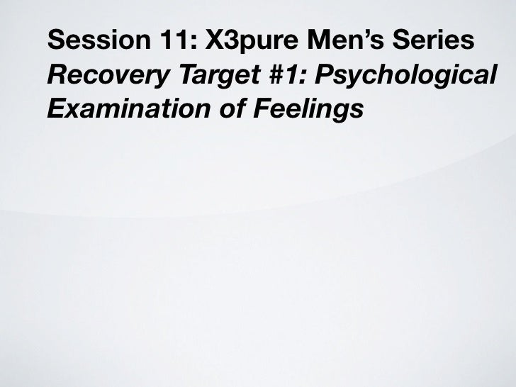 Session 11: X3pure Men's Series Recovery Target #1: Psychological Examination of Feelings