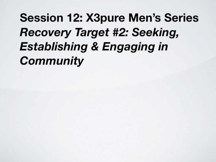 Session 12: X3pure Men's Series Recovery Target #2: Seeking, Establishing & Engaging in Community