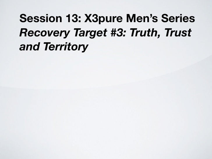 Session 13: X3pure Men's Series Recovery Target #3: Truth, Trust and Territory