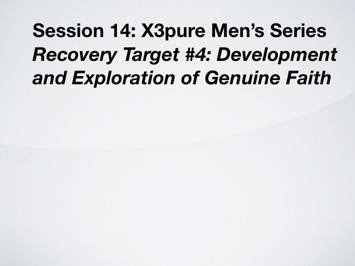 Session 14: X3pure Men's Series Recovery Target #4: Development and Exploration of Genuine Faith