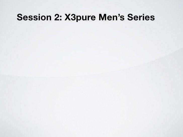 Session 2: X3pure Men's Series