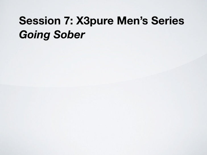 Session 7: X3pure Men's Series Going Sober