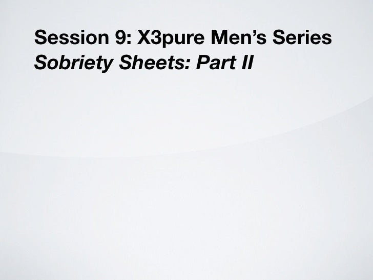 Session 9: X3pure Men's Series Sobriety Sheets: Part II