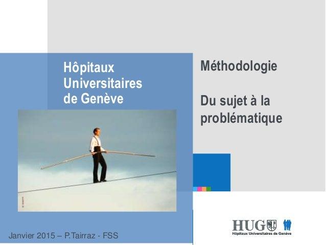 Etre les premiers pour vous Hôpitaux Universitaires de Genève Etre les premiers pour vous Méthodologie Du sujet à la probl...