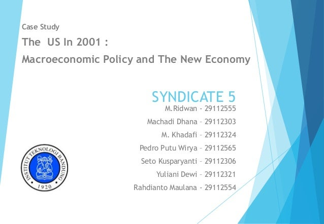 SYNDICATE 5 Case Study The US In 2001 : Macroeconomic Policy and The New Economy M.Ridwan - 29112555 Machadi Dhana – 29112...