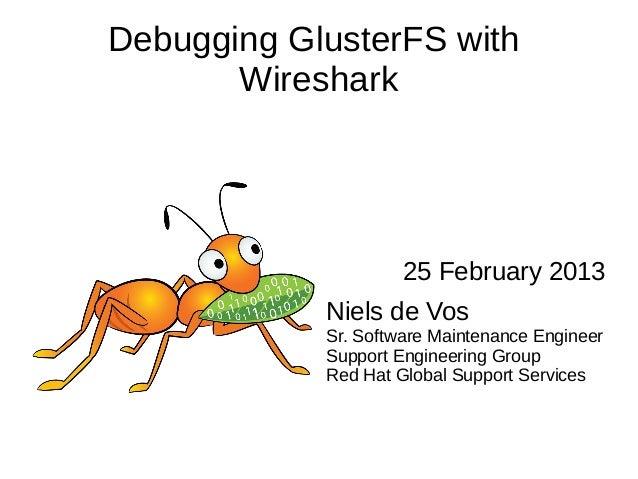 Debugging GlusterFS with Wireshark 25 February 2013 Niels de Vos Sr. Software Maintenance Engineer Support Engineering Gro...