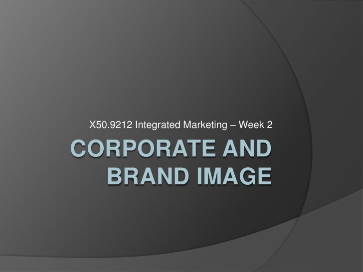 Corporate and Brand Image<br />X50.9212 Integrated Marketing – Week 2<br />