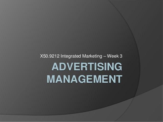 ADVERTISING MANAGEMENT X50.9212 Integrated Marketing – Week 3