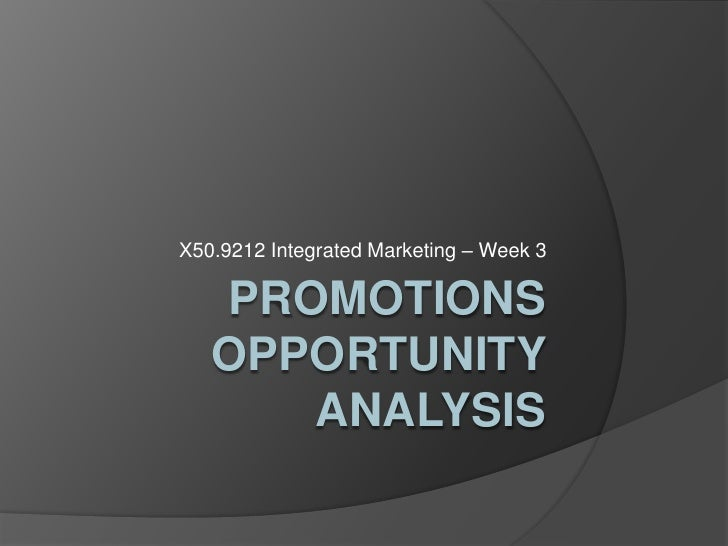 Promotions Opportunity Analysis<br />X50.9212 Integrated Marketing – Week 3<br />