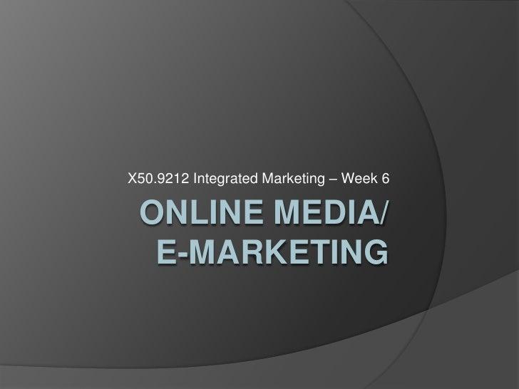 Online Media/ E-Marketing<br />X50.9212 Integrated Marketing – Week 6<br />