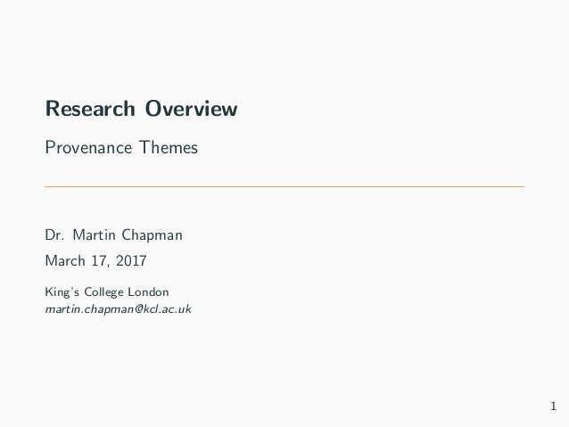Research Overview Provenance Themes Dr. Martin Chapman March 17, 2017 King's College London martin.chapman@kcl.ac.uk 1