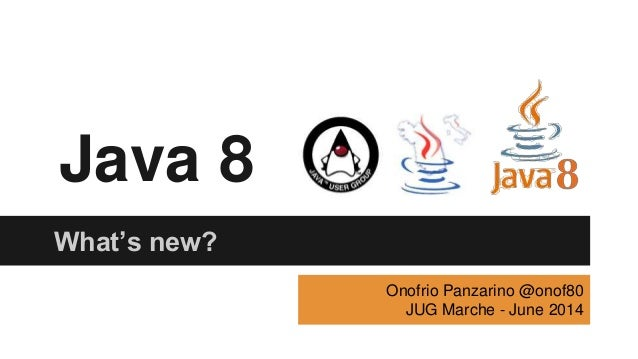 Java 8 What's new? Onofrio Panzarino @onof80 JUG Marche - June 2014