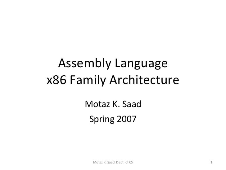 Assembly Language x86 Family Architecture Motaz K. Saad Spring 2007 Motaz K. Saad, Dept. of CS
