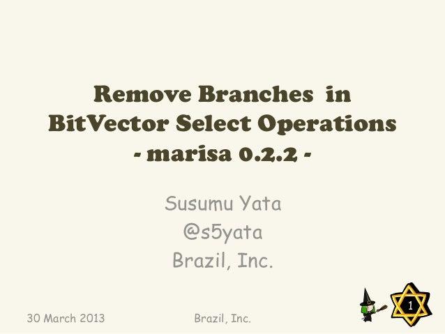 Remove Branches in   BitVector Select Operations         - marisa 0.2.2 -                Susumu Yata                  @s5y...