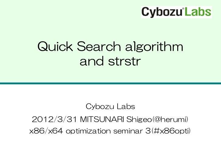 Quick Search algorithm       and strstr             Cybozu Labs2012/3/31 MITSUNARI Shigeo(@herumi)x86/x64 optimization sem...