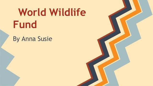 World Wildlife Fund By Anna Susie