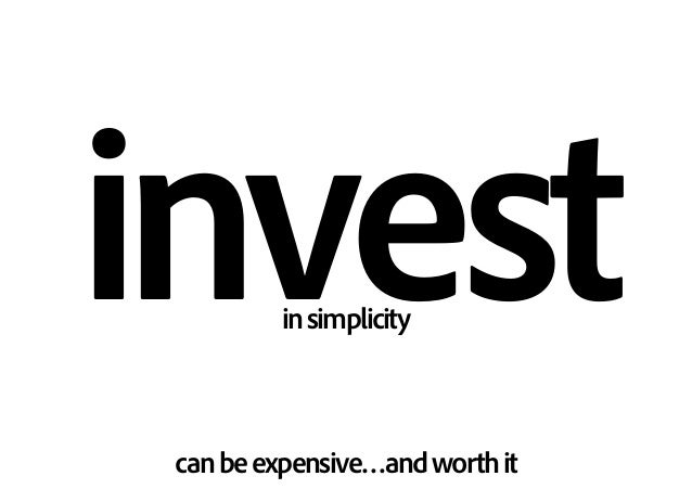 investinsimplicity canbeexpensive…andworthit