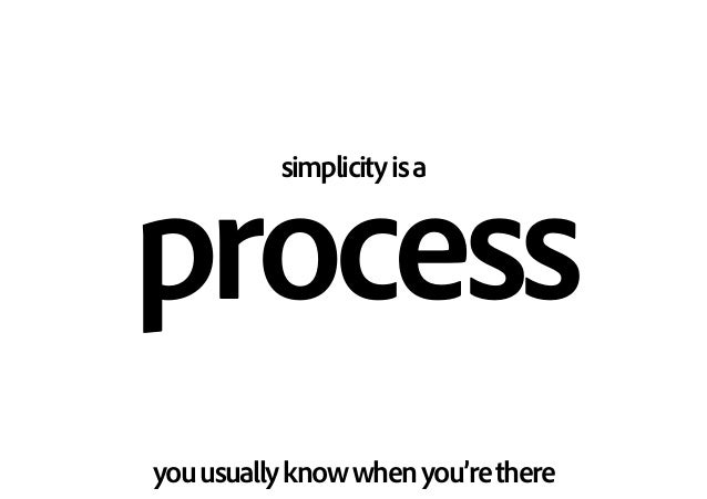 simplicityisa process youusuallyknowwhenyou'rethere