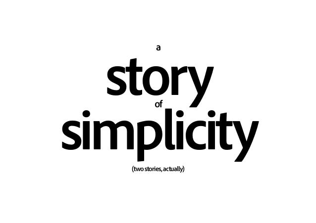 a storyof simplicity(twostories,actually)