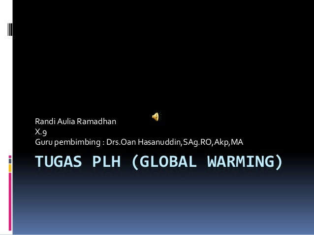 Randi Aulia RamadhanX.9Guru pembimbing : Drs.Oan Hasanuddin,SAg.RO,Akp,MATUGAS PLH (GLOBAL WARMING)