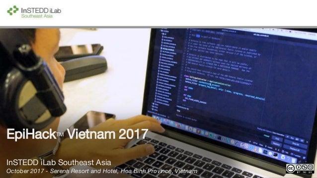 EpiHackTM Vietnam 2017 InSTEDD iLab Southeast Asia October 2017 - Serena Resort and Hotel, Hoa Binh Province, Vietnam