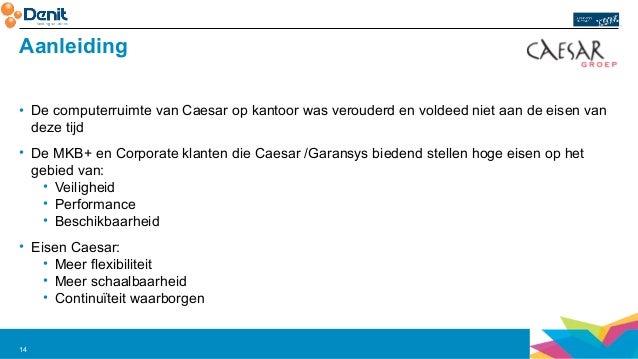 Aanleiding  • De computerruimte van Caesar op kantoor was verouderd en voldeed niet aan de eisen van  deze tijd  • De MKB+...