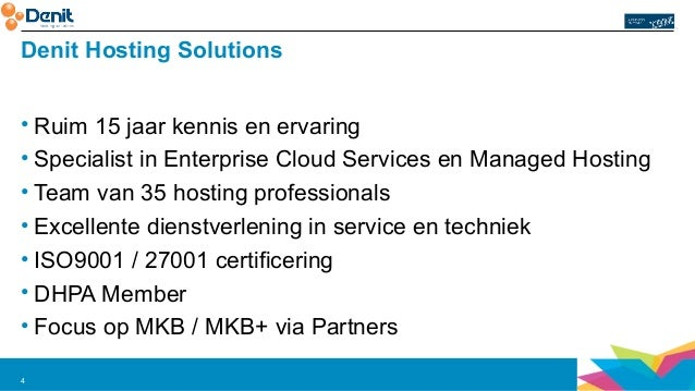 Denit Hosting Solutions  • Ruim 15 jaar kennis en ervaring  • Specialist in Enterprise Cloud Services en Managed Hosting  ...