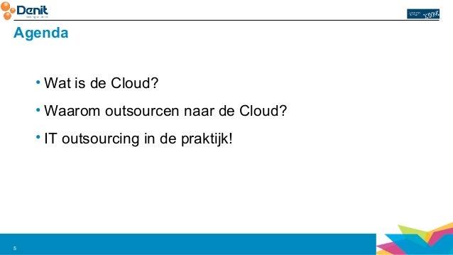 Agenda  5  •Wat is de Cloud?  •Waarom outsourcen naar de Cloud?  • IT outsourcing in de praktijk!