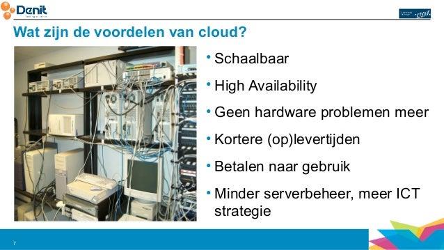 Wat zijn de voordelen van cloud?  7  • Schaalbaar  • High Availability  • Geen hardware problemen meer  • Kortere (op)leve...