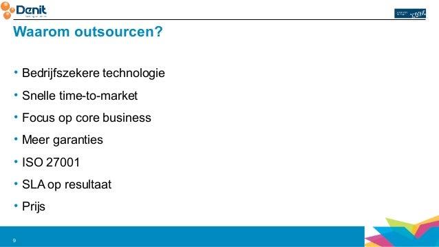 Waarom outsourcen?  • Bedrijfszekere technologie  • Snelle time-to-market  • Focus op core business  • Meer garanties  • I...