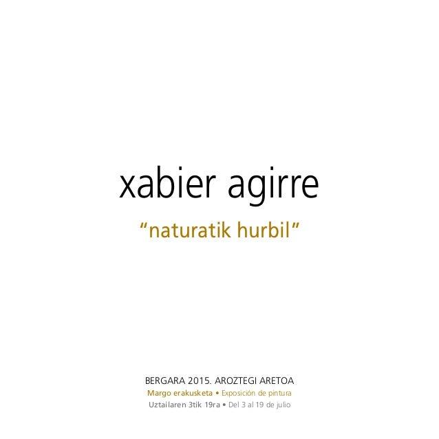 """xabier agirre """"naturatik hurbil"""" BERGARA 2015. AROZTEGI ARETOA Margo erakusketa • Exposición de pintura Uztailaren 3tik 19..."""