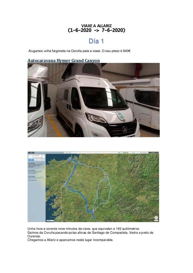 VIAXE A ALLARIZ (1-6-2020 -> 7-6-2020) Día 1 Alugamos unha furgoneta na Coruña para a viaxe. O seu prezo é 840€ Autocarava...