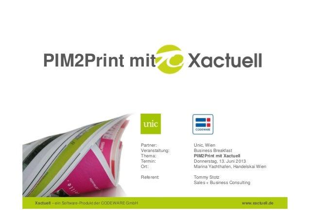 Xactuell – ein Software-Produkt der CODEWARE GmbH www.xactuell.dePIM2Print mitPartner: Unic, WienVeranstaltung: Business B...