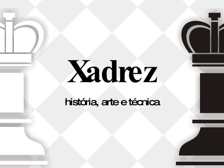 Xadrez história, arte e técnica