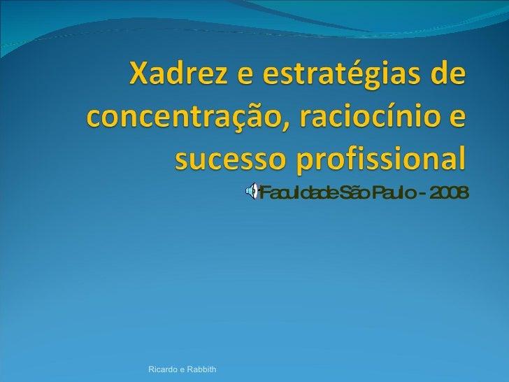 Faculdade São Paulo - 2008 Ricardo e Rabbith