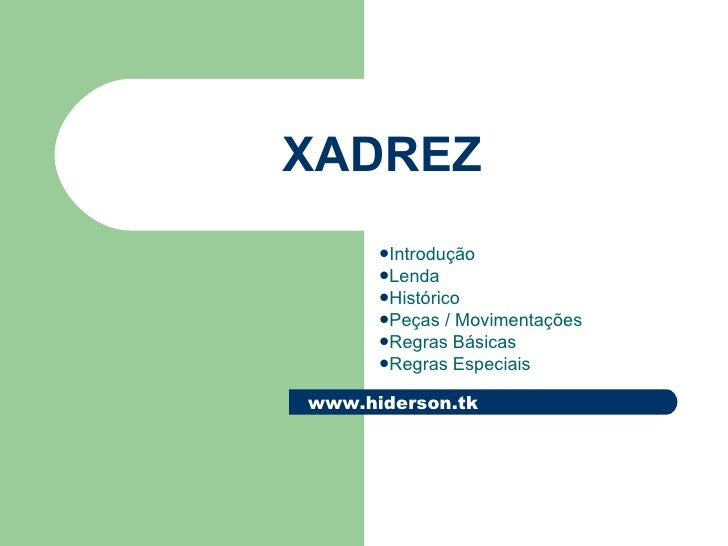 XADREZ <ul><li>Introdução </li></ul><ul><li>Lenda </li></ul><ul><li>Histórico </li></ul><ul><li>Peças / Movimentações </li...